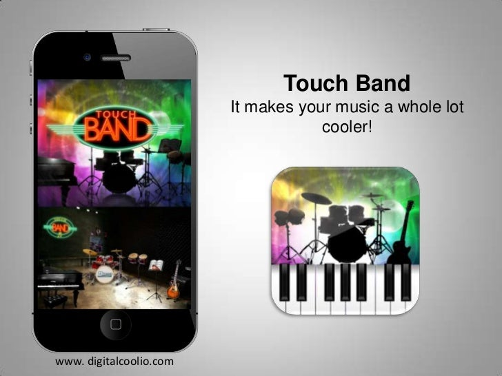 Touch Band<br />It makes your music a whole lot cooler!<br />www. digitalcoolio.com<br />