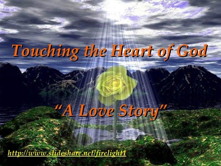"Touching the Heart of God ""A Love Story"" http://www.slideshare.net/firelight1"