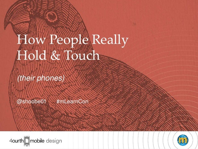 1How People ReallyHold & Touch(their phones)@shoobe01 #mLearnCon