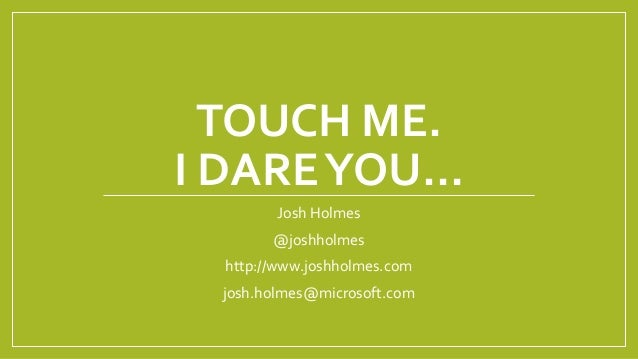 Touch me, I Dare You...