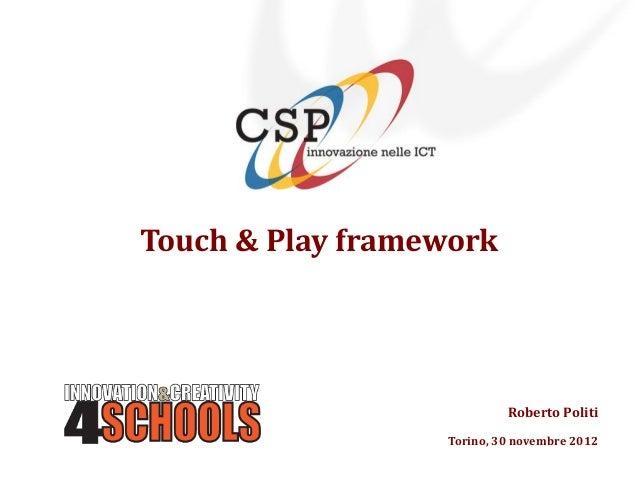 Touch&play framework
