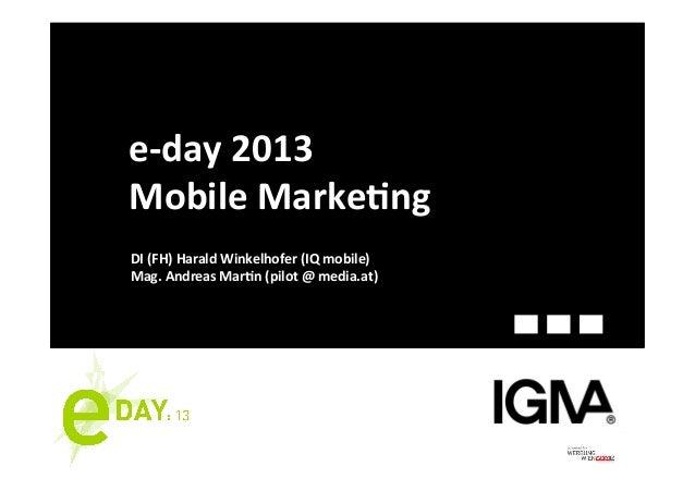 e-‐day 2013 Mobile Marke2ng DI (FH) Harald Winkelhofer (IQ mobile) Mag. Andreas Mar2n (pilot ...