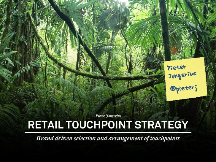 - Pieter Jongerius-           RETAIL TOUCHPOINT STRATEGY            Brand driven selection and arrangement of touchpointsA...