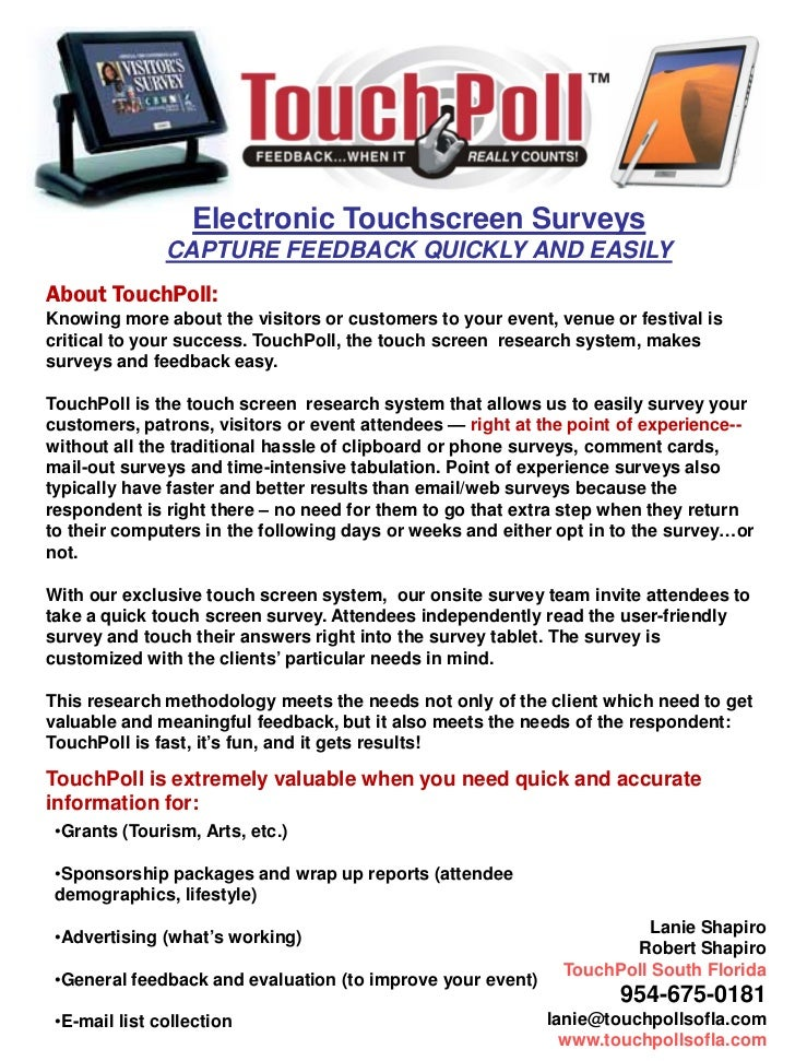 Electronic Touchscreen Surveys               CAPTURE FEEDBACK QUICKLY AND EASILYAbout TouchPoll:Knowing more about the vis...