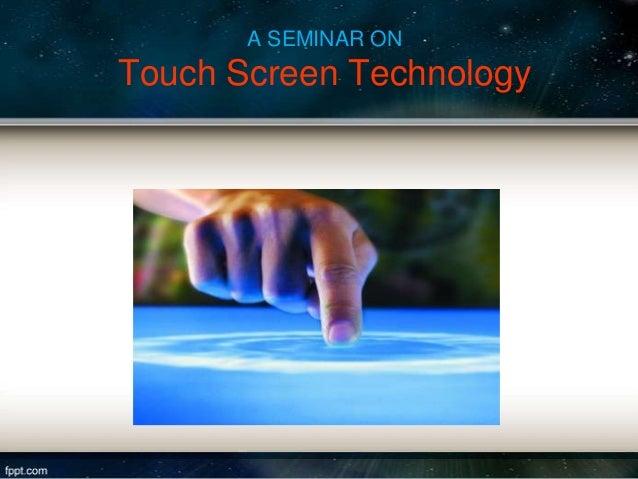 A SEMINAR ON  Touch Screen Technology