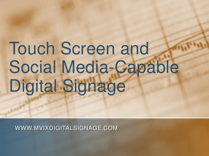 Touch Screen andSocial Media-CapableDigital SignageWWW.MVIXDIGITALSIGNAGE.COM