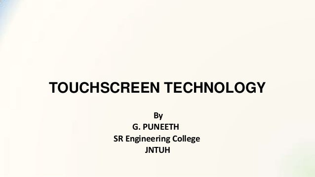 TOUCHSCREEN TECHNOLOGY By G. PUNEETH SR Engineering College JNTUH