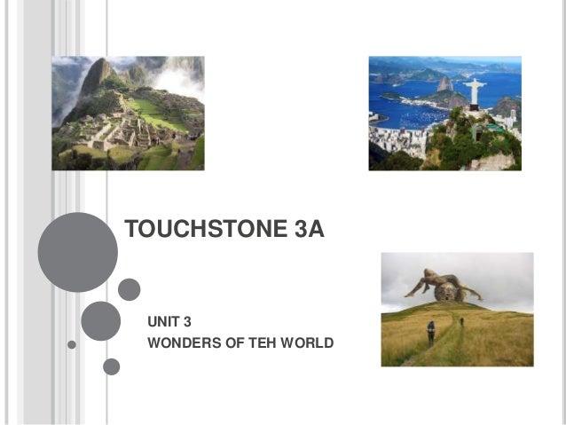 TOUCHSTONE 3A  UNIT 3 WONDERS OF TEH WORLD