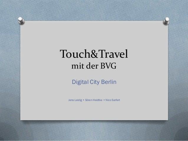 Touch&Travel   mit der BVG   Digital City Berlin Jens Leidig • Sören Heidtke • Nico Sarfert