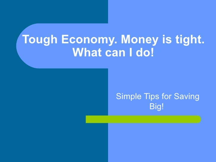 Tough Economy. Money is tight.         What can I do!                  Simple Tips for Saving                        Big!