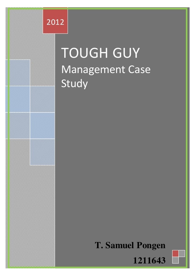 tough guy case study analysis View essay - tough guy analysis from law business l at business management & finance high school surname 1 name instructor course date tough guy analysis competitiveness, swiftness, and high.