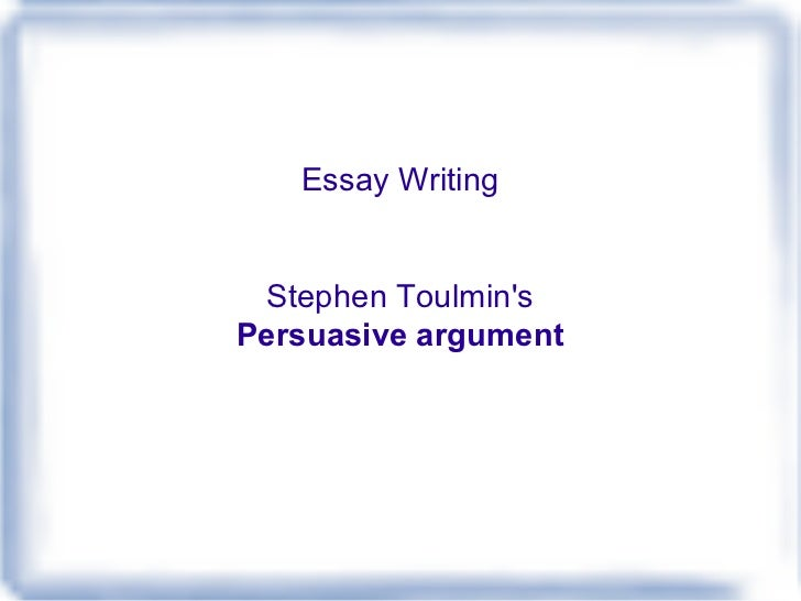 Essay Writing Stephen Toulmin's Persuasive argument