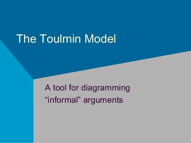 """The Toulmin Model  A tool for diagramming """"informal"""" arguments"""