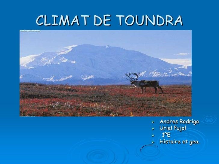 CLIMAT DE TOUNDRA                   Andres Rodrigo               Uriel Pujol                1ºE               Histoire...