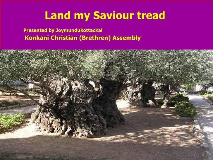 Land my Saviour tread Presented by Joymundukottackal   Konkani Christian (Brethren) Assembly