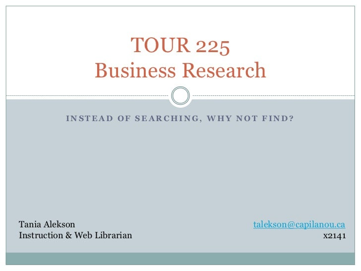 TOUR 225                  Business Research           INSTEAD OF SEARCHING, WHY NOT FIND?Tania Alekson                    ...