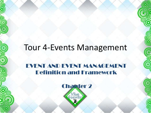 Tour 4-Events Management EVENT AND EVENT MANAGEMENT Definition and Framework Chapter 2
