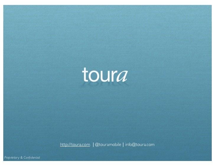 http://toura.com | @touramobile | info@toura.comProprietary & Confidential