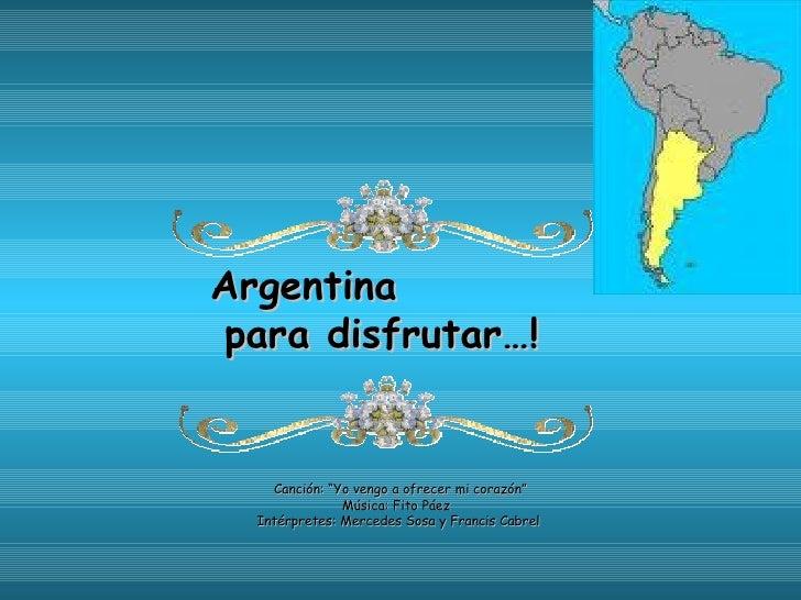 """Argentinapara disfrutar…!    Canción: """"Yo vengo a ofrecer mi corazón""""               Música: Fito Páez  Intérpretes: Merced..."""