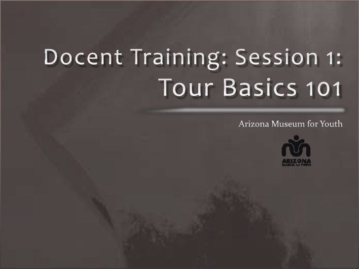 Docent Training: Session 1: Tour Basics 101<br />Arizona Museum for Youth<br />