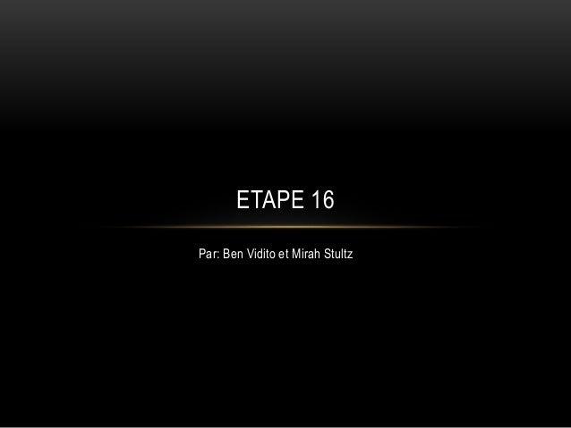 Par: Ben Vidito et Mirah Stultz ETAPE 16