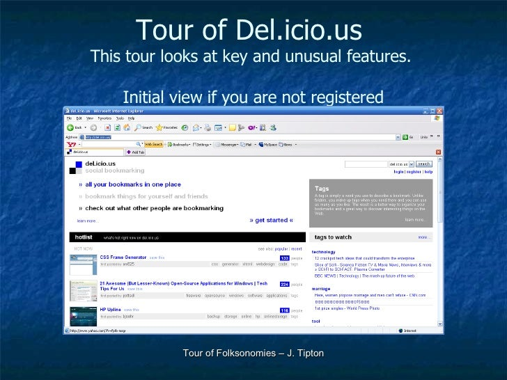 Tour of Del.icio.us  This tour looks at key and unusual features.  Initial view if you are not registered