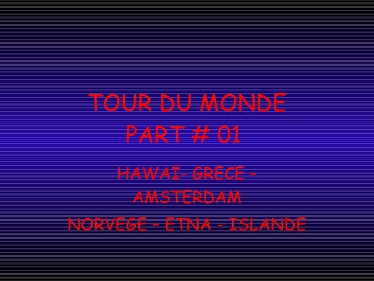 TOUR DU MONDE PART # 01  HAWAÏ- GRECE – AMSTERDAM NORVEGE – ETNA - ISLANDE