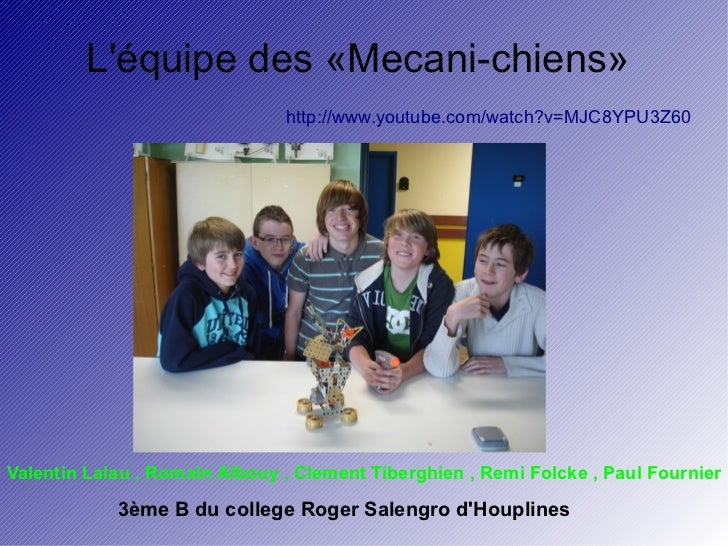 Léquipe des «Mecani-chiens»                               http://www.youtube.com/watch?v=MJC8YPU3Z60Valentin Lalau , Romai...