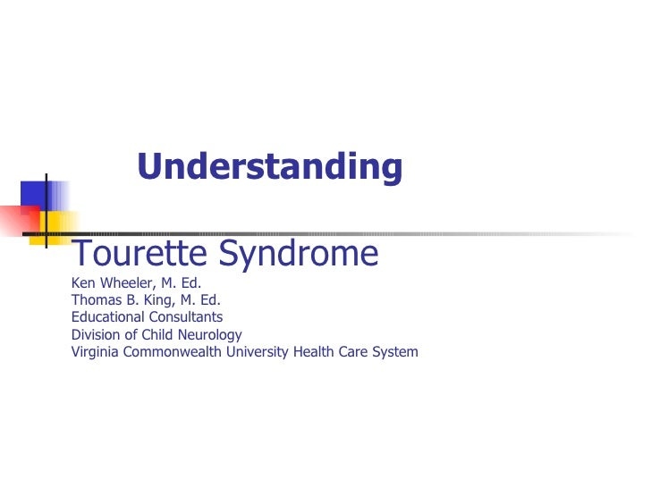 Understanding Tourette Syndrome Ken Wheeler, M. Ed. Thomas B. King, M. Ed. Educational Consultants Division of Child Neuro...