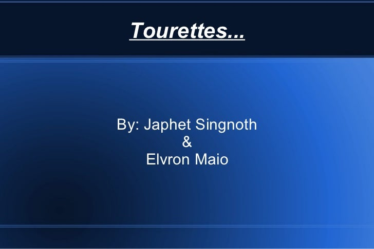 Tourettes... By: Japhet Singnoth & Elvron Maio