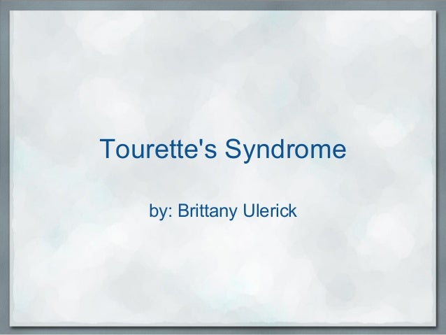 Tourette's Syndrome by: Brittany Ulerick
