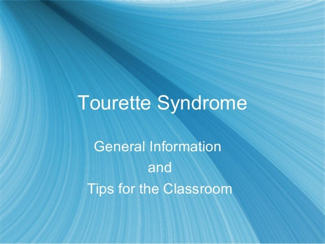 Tourette Syndrome General Information and Tips for the Classroom