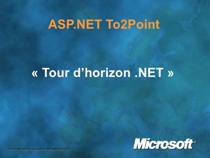 ASP.NET To2Point «Tour d'horizon .NET» © 2001 Microsoft Corporation. All rights reserved.