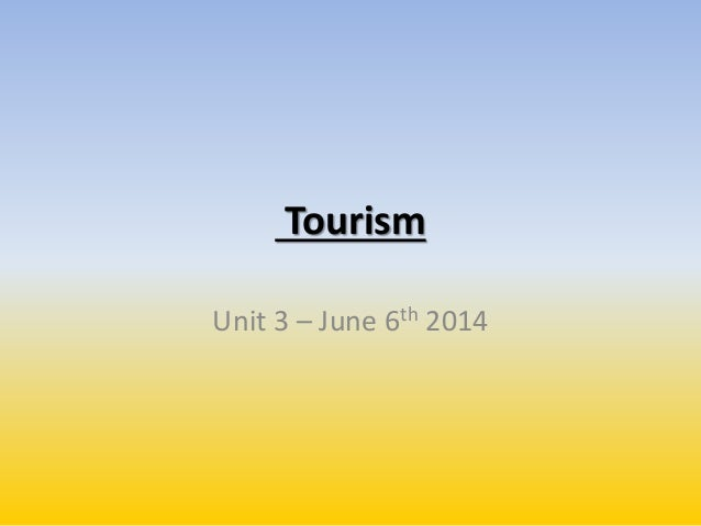 Tourism Unit 3 – June 6th 2014