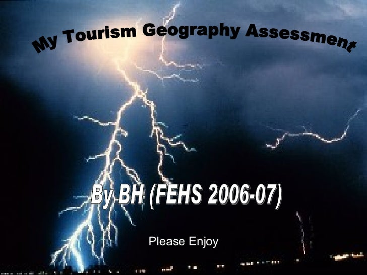 My Tourism Geography Assessment By BH (FEHS 2006-07) Please Enjoy