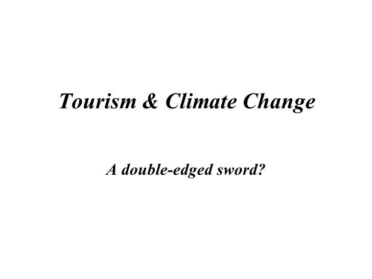 Tourism & Climate Change A double-edged sword?