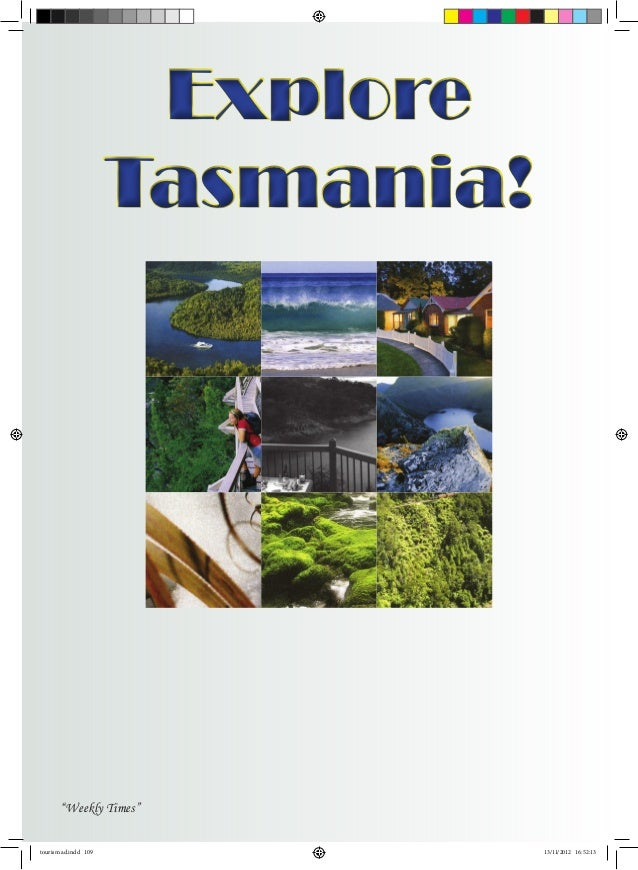 "Explore                      Tasmania!       ""Weekly Times""tourism ad.indd 109               13/11/2012 16:52:13"