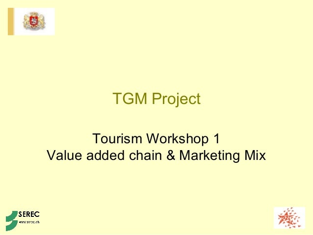 TGM Project Tourism Workshop 1 Value added chain & Marketing Mix