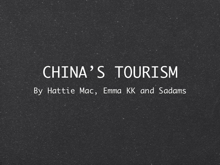 CHINA'S TOURISMBy Hattie Mac, Emma KK and Sadams