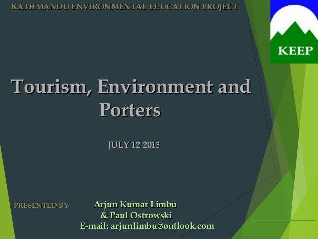 Tourism, Environment andTourism, Environment and PortersPorters JULY 12 2013JULY 12 2013 KATHMANDU ENVIRONMENTAL EDUCATION...