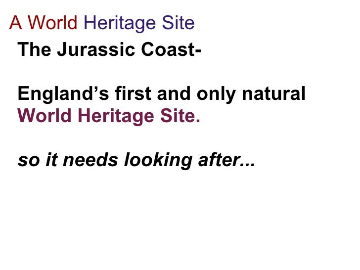 A World   Heritage Site <ul><li>The Jurassic Coast- </li></ul><ul><li>  </li></ul><ul><li>England's first and only natural...