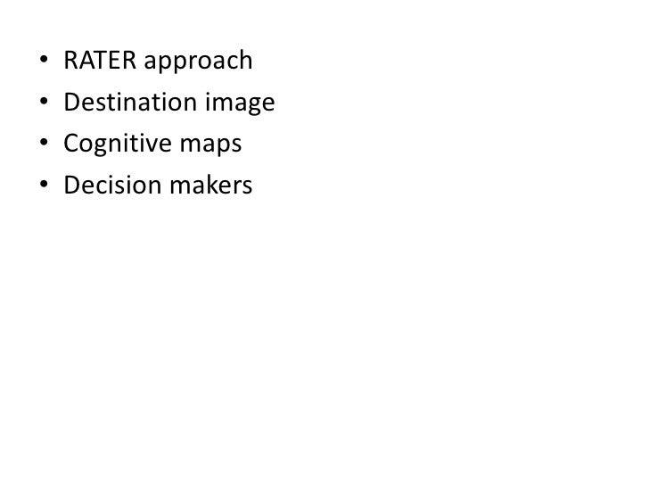 •   RATER approach•   Destination image•   Cognitive maps•   Decision makers