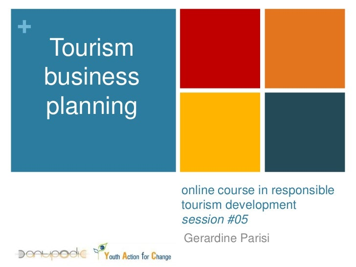 Tourism business planning<br />online course in responsible tourism development session #05<br />Gerardine Parisi<br />