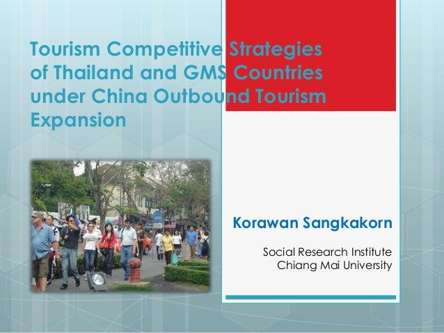 Tourism Competitive Strategiesof Thailand and GMS Countriesunder China Outbound TourismExpansion                    Korawa...
