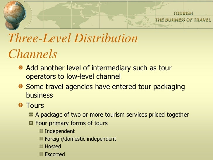 tourism and travel distribution This article presents results of a study which examined the structure of the travel and tourism distribution system, as well as the operations, motivations, and interactions of the intermediaries of that system.