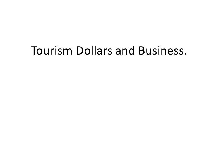 Tourism Dollars and Business.<br />