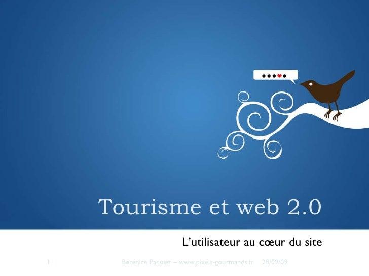 Tourisme et web 2.0 <ul><li>L'utilisateur au cœur du site </li></ul>28/09/09 Bérénice Paquier – www.pixels-gourmands.fr