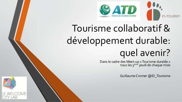 Tourisme collaboratif & développement durable: quel avenir? Dans le cadre des Meet-up «Tourisme durable » tous les 3ème je...