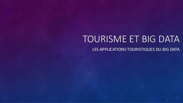 TOURISME ET BIG DATA LES APPLICATIONS TOURISTIQUES DU BIG DATA