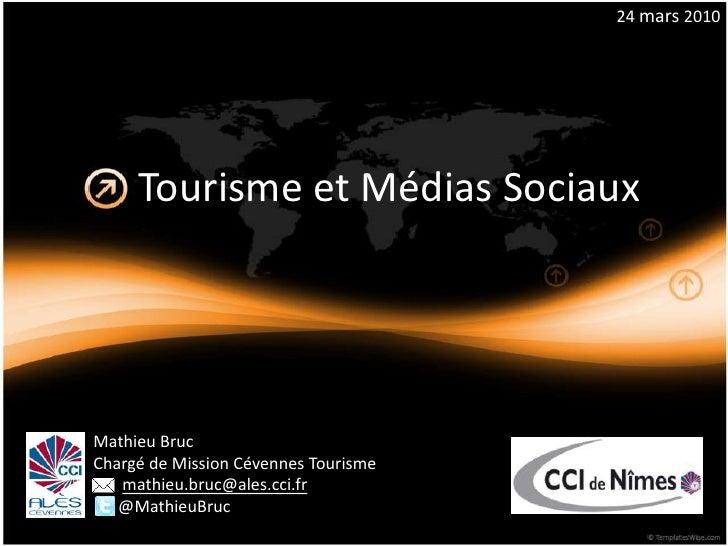 24 mars 2010<br />Tourisme et Médias Sociaux<br />Mathieu Bruc<br />Chargé de Mission Cévennes Tourisme<br />mathieu.bruc@...